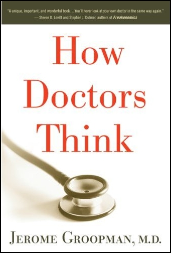 Jerome Groopman's How Doctors Think